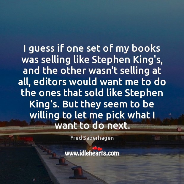 I guess if one set of my books was selling like Stephen Image