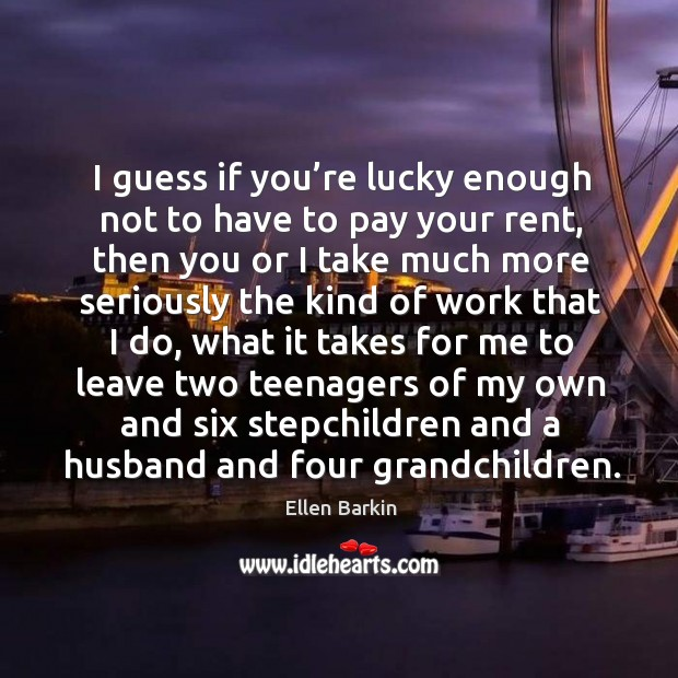 Image, I guess if you're lucky enough not to have to pay your rent