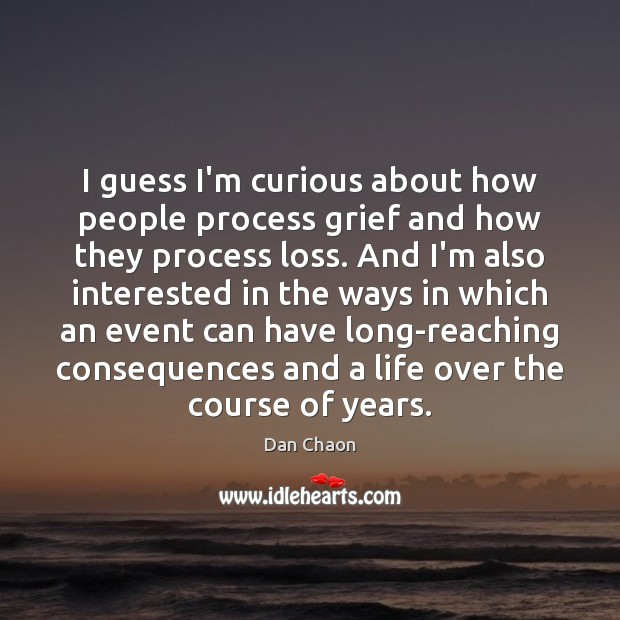 Image, I guess I'm curious about how people process grief and how they