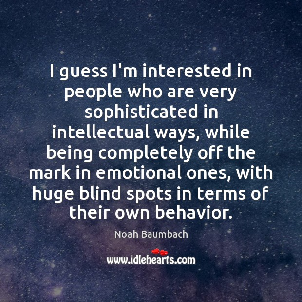 I guess I'm interested in people who are very sophisticated in intellectual Image