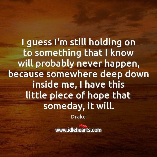 I guess I'm still holding on to something that I know will Image