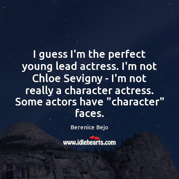 Image, I guess I'm the perfect young lead actress. I'm not Chloe Sevigny