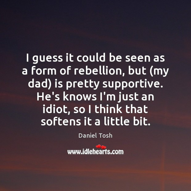I guess it could be seen as a form of rebellion, but ( Daniel Tosh Picture Quote
