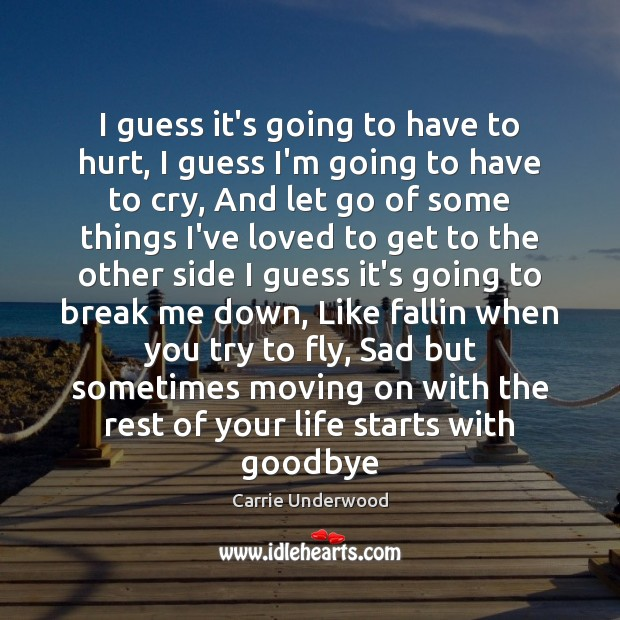 I guess it's going to have to hurt, I guess I'm going Moving On Quotes Image