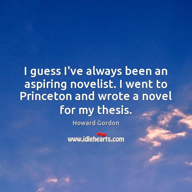 I guess I've always been an aspiring novelist. I went to Princeton Image