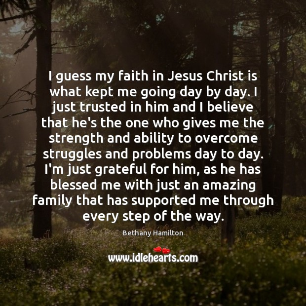 Image, I guess my faith in Jesus Christ is what kept me going