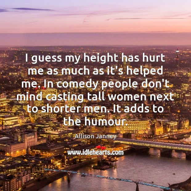 Image, I guess my height has hurt me as much as it's helped