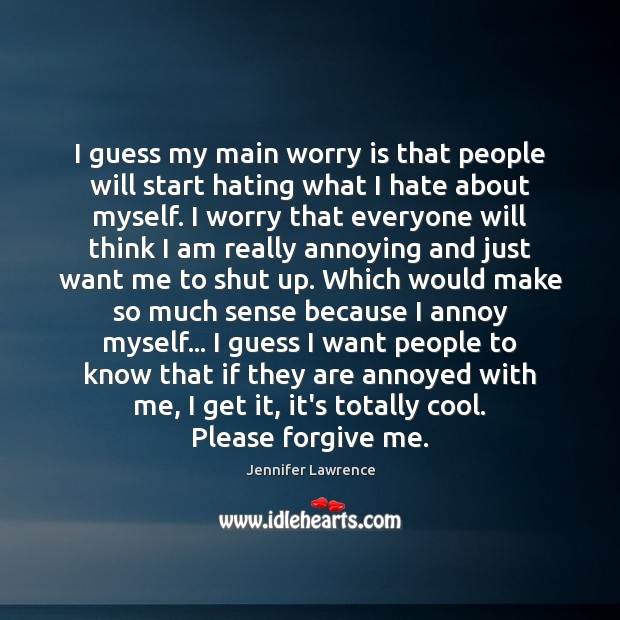 I guess my main worry is that people will start hating what Worry Quotes Image