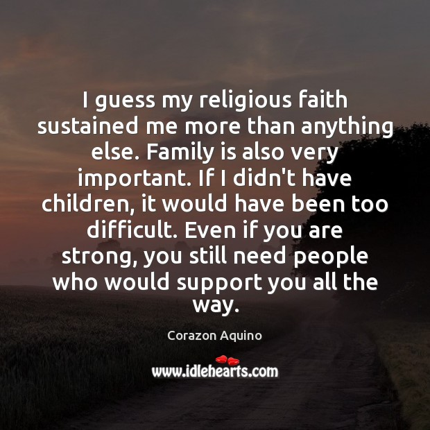 I guess my religious faith sustained me more than anything else. Family Family Quotes Image