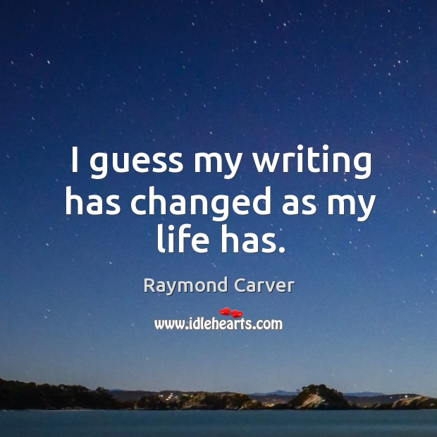 I guess my writing has changed as my life has. Image