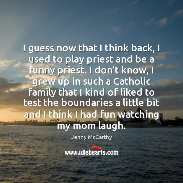 I guess now that I think back, I used to play priest Jenny McCarthy Picture Quote