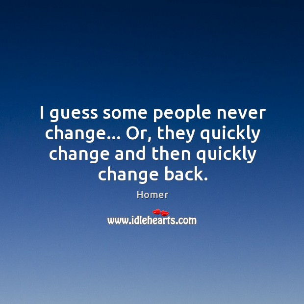I guess some people never change… Or, they quickly change and then quickly change back. Image