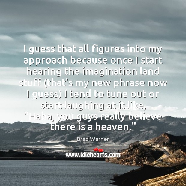 I guess that all figures into my approach because once I start Brad Warner Picture Quote