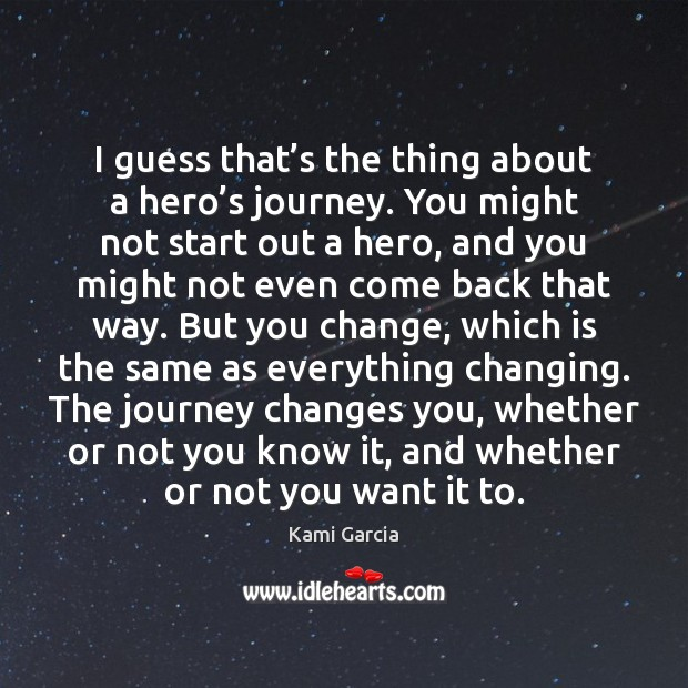 I guess that's the thing about a hero's journey. You Kami Garcia Picture Quote