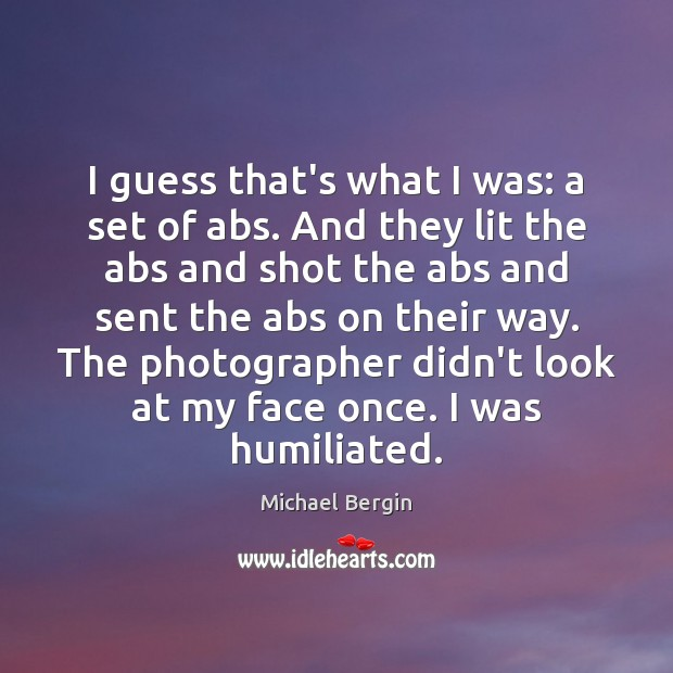I guess that's what I was: a set of abs. And they Image