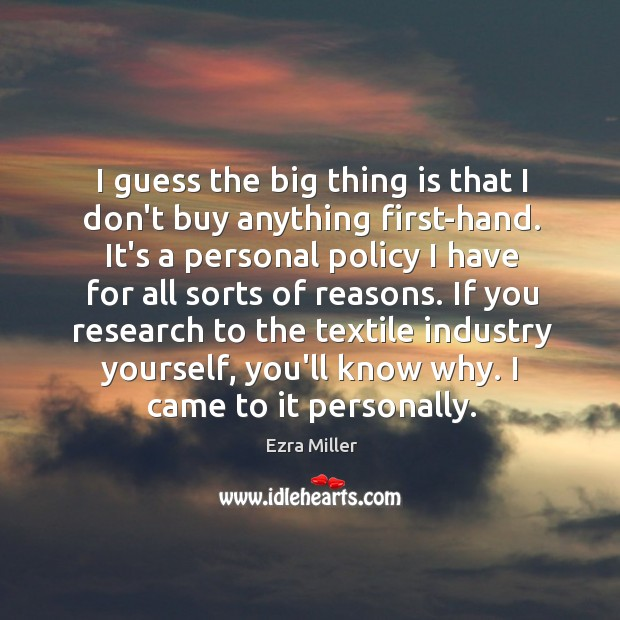 I guess the big thing is that I don't buy anything first-hand. Image