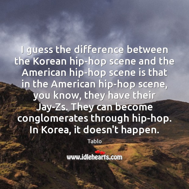 I guess the difference between the Korean hip-hop scene and the American Image