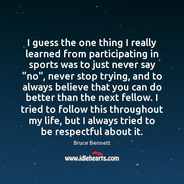 Image, I guess the one thing I really learned from participating in sports