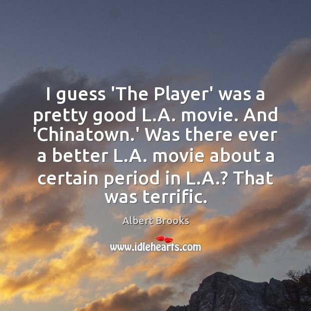I guess 'The Player' was a pretty good L.A. movie. And Image