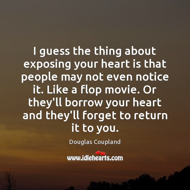 Image, I guess the thing about exposing your heart is that people may