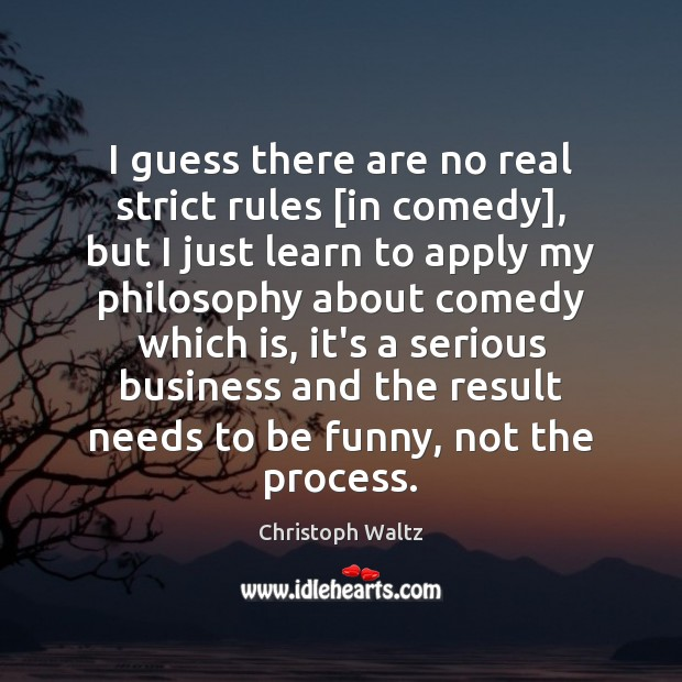 I guess there are no real strict rules [in comedy], but I Christoph Waltz Picture Quote