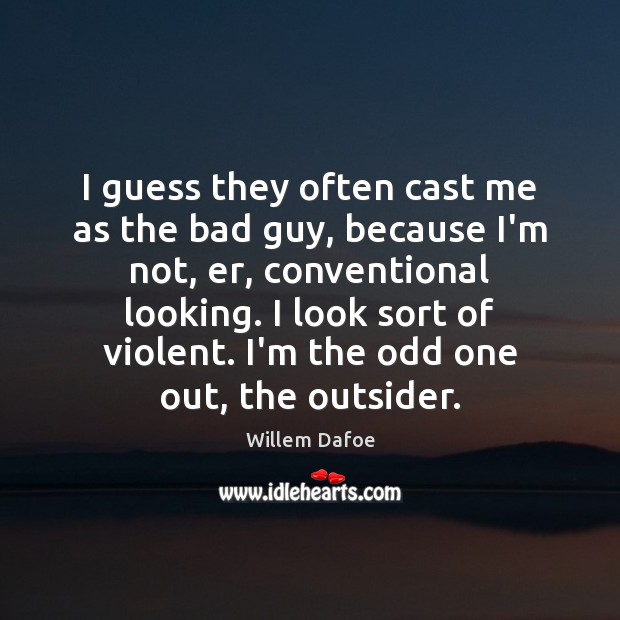 I guess they often cast me as the bad guy, because I'm Willem Dafoe Picture Quote