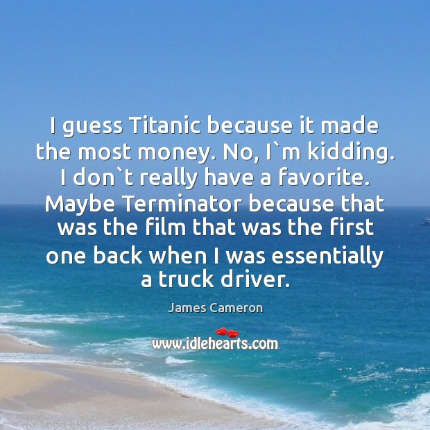 I guess Titanic because it made the most money. No, I`m Image