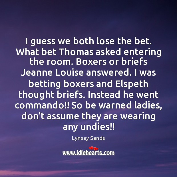 I guess we both lose the bet. What bet Thomas asked entering Lynsay Sands Picture Quote