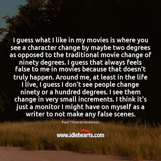 I guess what I like in my movies is where you see Paul Thomas Anderson Picture Quote