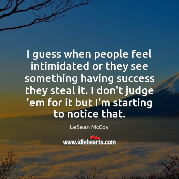 I guess when people feel intimidated or they see something having success Don't Judge Quotes Image