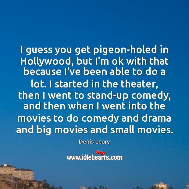 Image, I guess you get pigeon-holed in Hollywood, but I'm ok with that