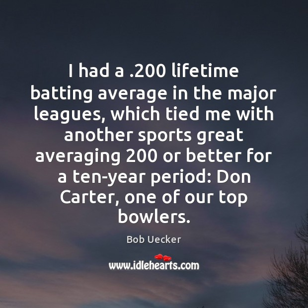 I had a .200 lifetime batting average in the major leagues, which tied Bob Uecker Picture Quote