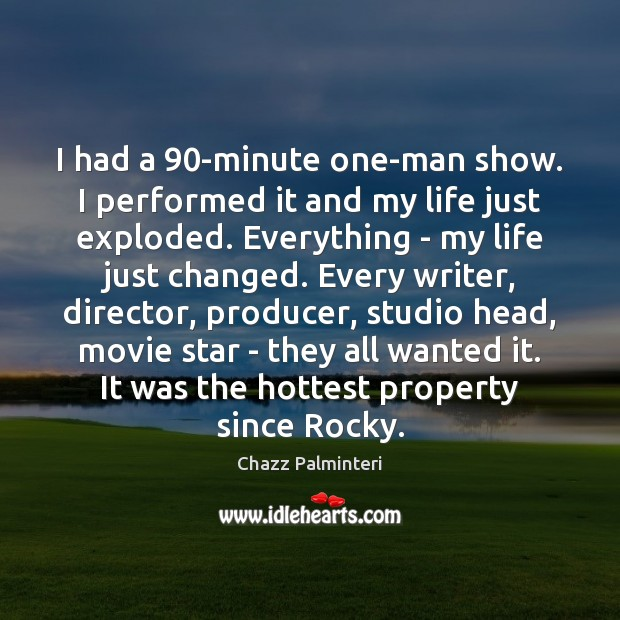 Image, I had a 90-minute one-man show. I performed it and my life