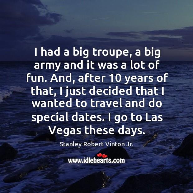 I had a big troupe, a big army and it was a lot of fun. Image
