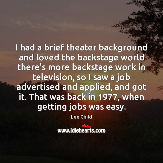 Image, I had a brief theater background and loved the backstage world there's