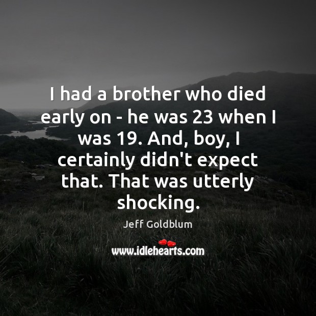 Image, I had a brother who died early on – he was 23 when