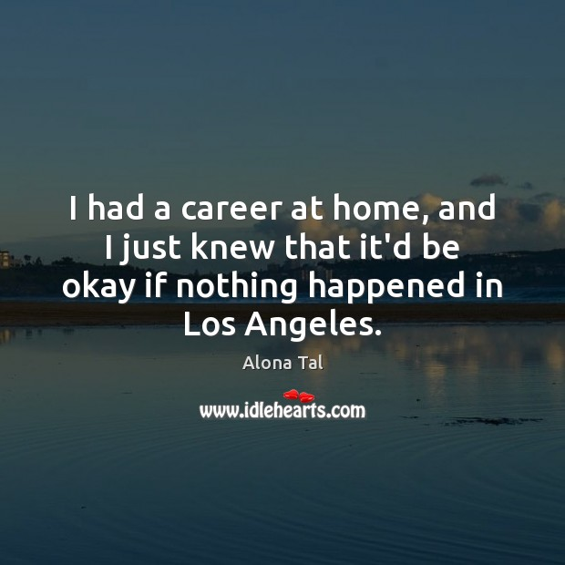 I had a career at home, and I just knew that it'd Image