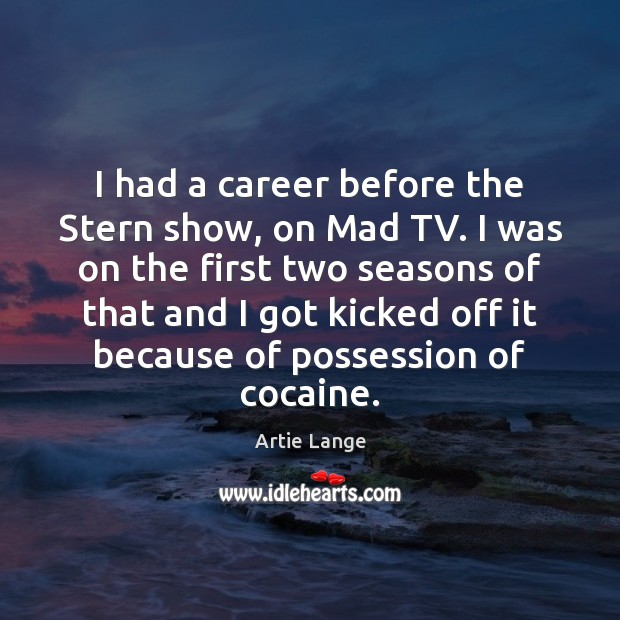 Image, I had a career before the Stern show, on Mad TV. I