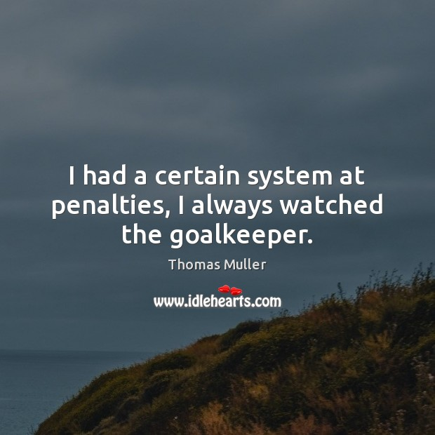 I had a certain system at penalties, I always watched the goalkeeper. Image