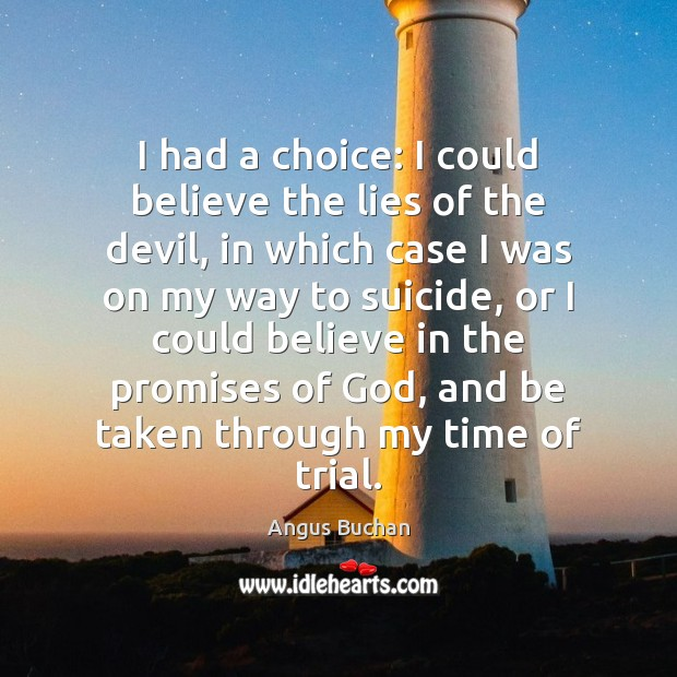 Image, I had a choice: I could believe the lies of the devil,