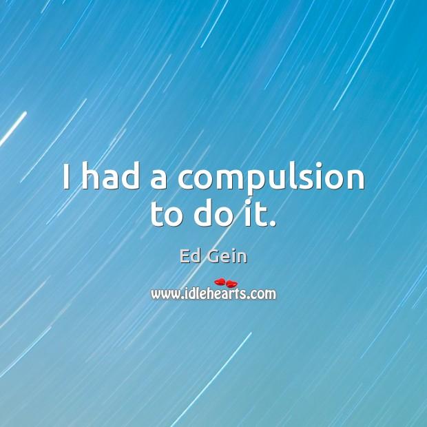 I had a compulsion to do it. Image