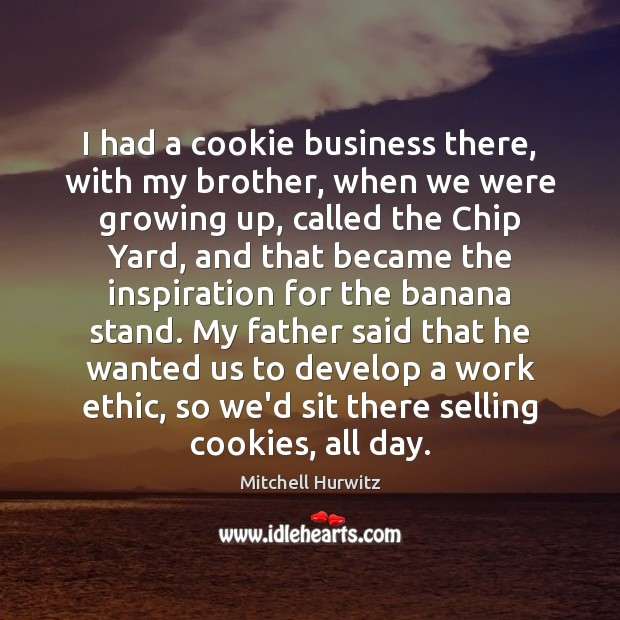 I had a cookie business there, with my brother, when we were Mitchell Hurwitz Picture Quote