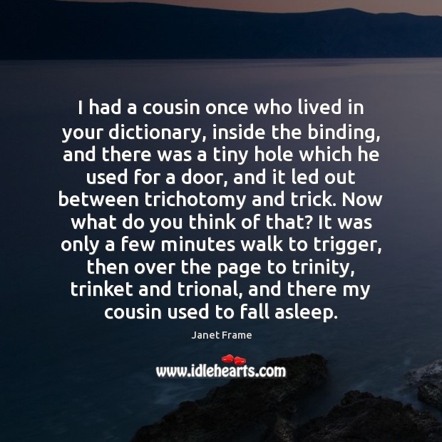 I had a cousin once who lived in your dictionary, inside the Image