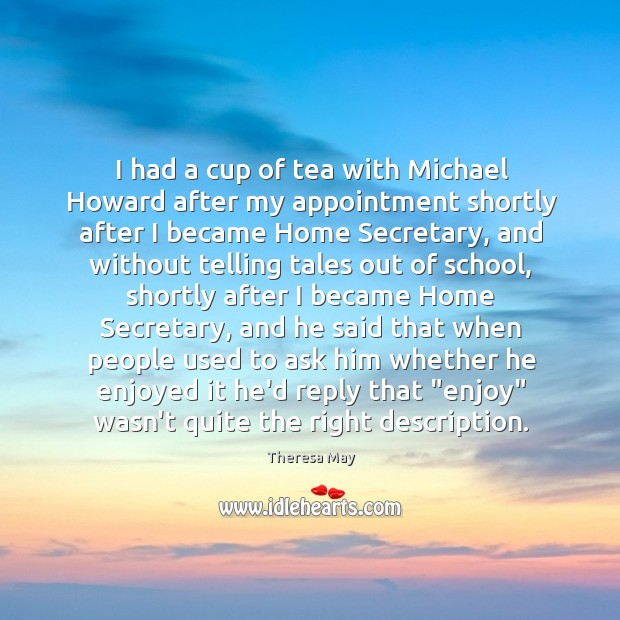I had a cup of tea with Michael Howard after my appointment Image