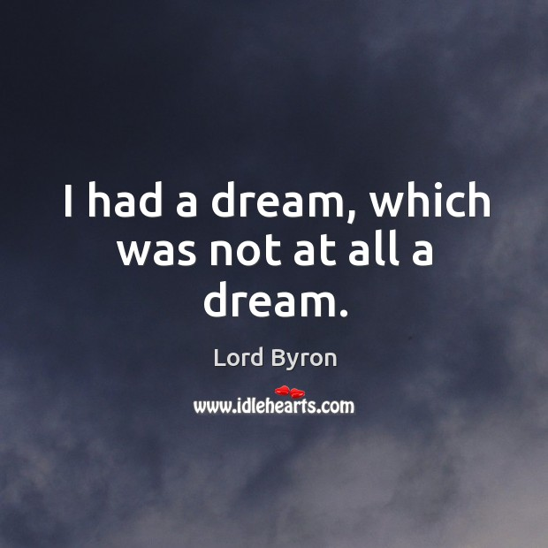 I had a dream, which was not at all a dream. Image
