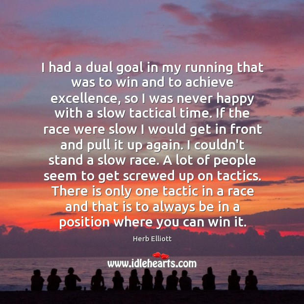 I had a dual goal in my running that was to win Image