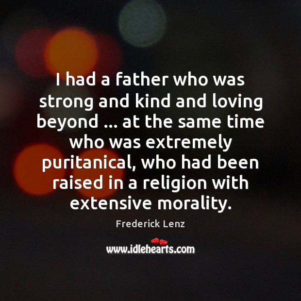 I had a father who was strong and kind and loving beyond … Image