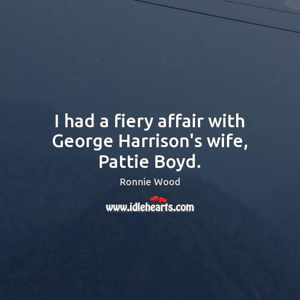 I had a fiery affair with George Harrison's wife, Pattie Boyd. Image