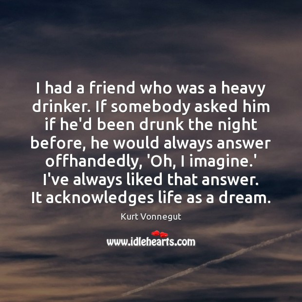 I had a friend who was a heavy drinker. If somebody asked Image