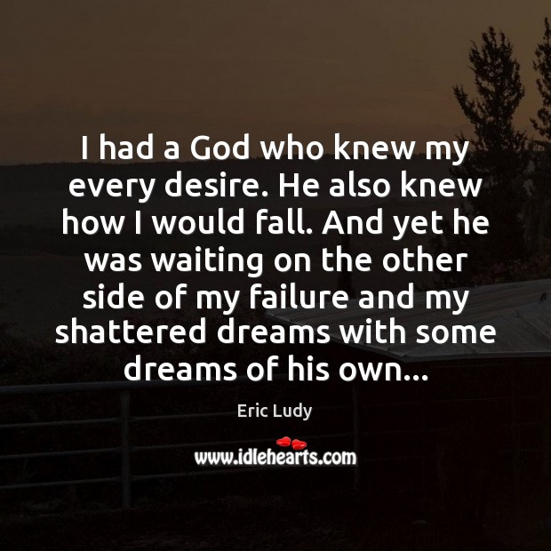 I had a God who knew my every desire. He also knew Image